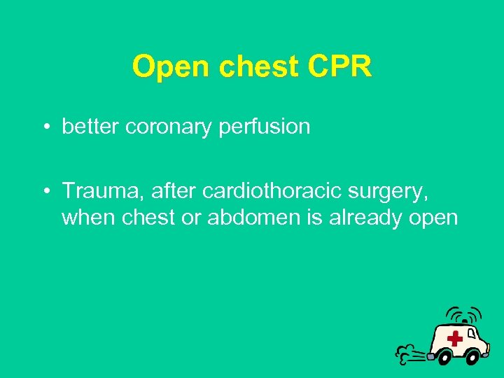 Open chest CPR • better coronary perfusion • Trauma, after cardiothoracic surgery, when chest