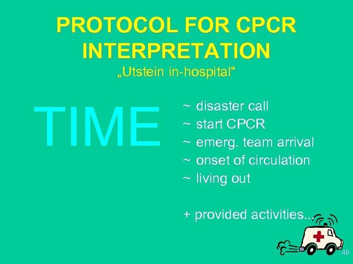 "PROTOCOL FOR CPCR INTERPRETATION ""Utstein in-hospital"" TIME ~ ~ ~ disaster call start CPCR"