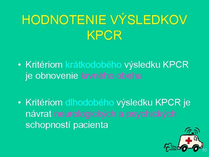 HODNOTENIE VÝSLEDKOV KPCR • Kritériom krátkodobého výsledku KPCR je obnovenie krvného obehu • Kritériom