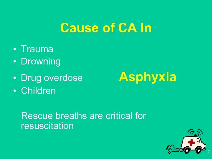 Cause of CA in • Trauma • Drowning • Drug overdose • Children Asphyxia