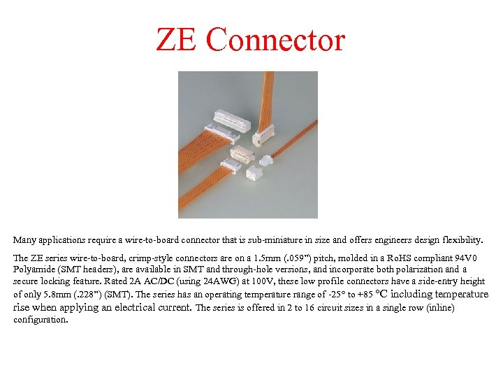 ZE Connector Many applications require a wire-to-board connector that is sub-miniature in size and