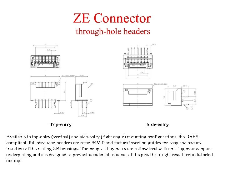 ZE Connector through-hole headers Top-entry Side-entry Available in top-entry (vertical) and side-entry (right angle)