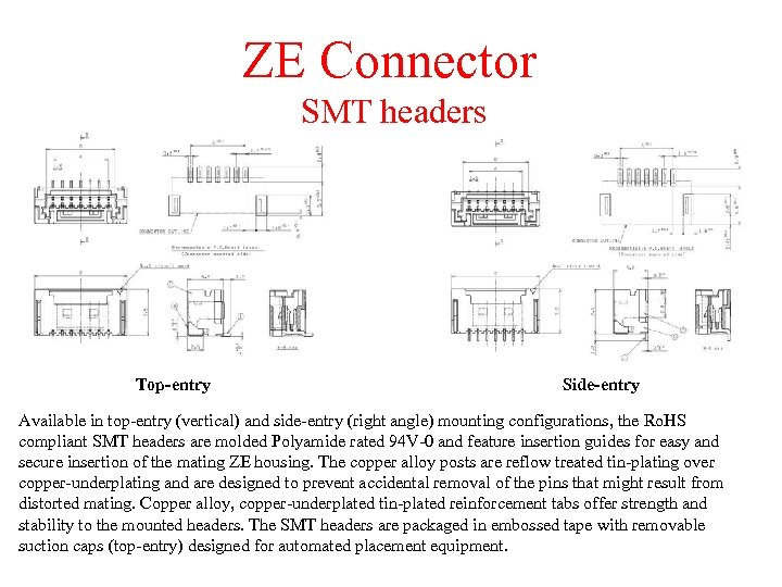 ZE Connector SMT headers Top-entry Side-entry Available in top-entry (vertical) and side-entry (right angle)