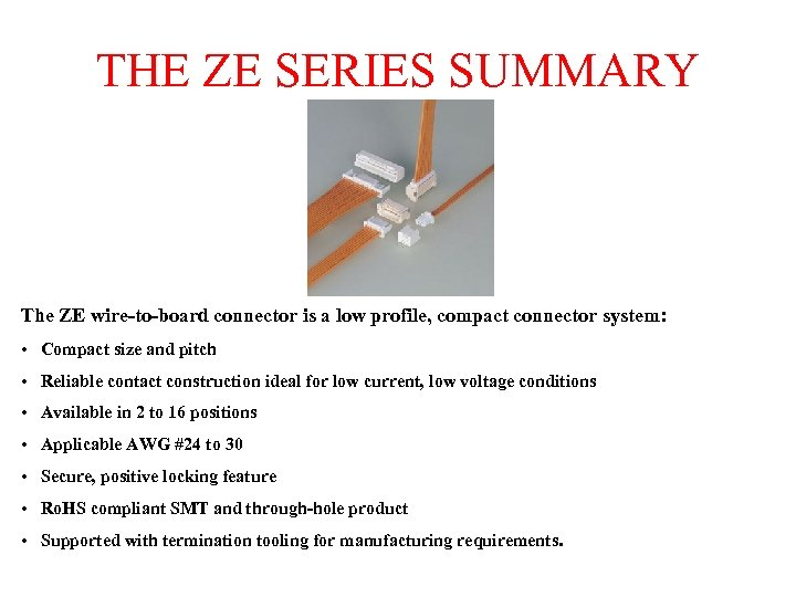 THE ZE SERIES SUMMARY The ZE wire-to-board connector is a low profile, compact connector