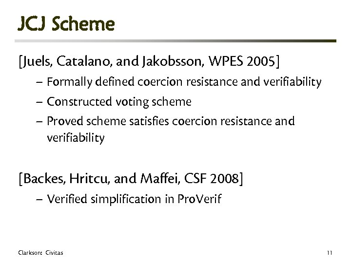 JCJ Scheme [Juels, Catalano, and Jakobsson, WPES 2005] – Formally defined coercion resistance and