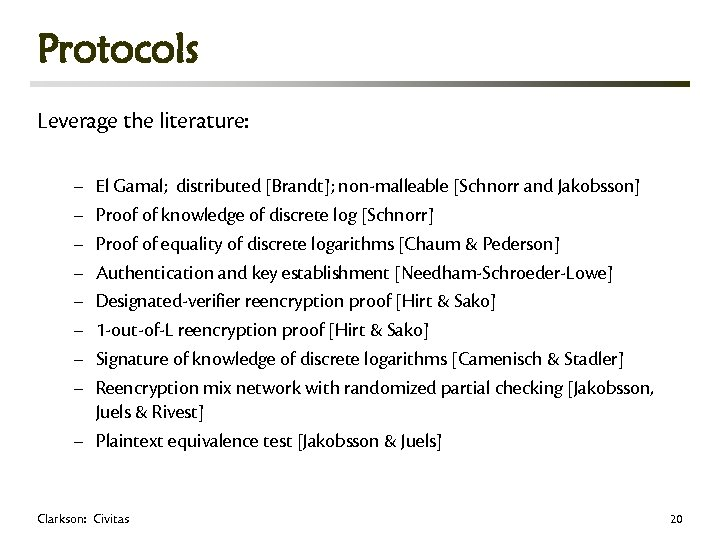Protocols Leverage the literature: – – – – El Gamal; distributed [Brandt]; non-malleable [Schnorr