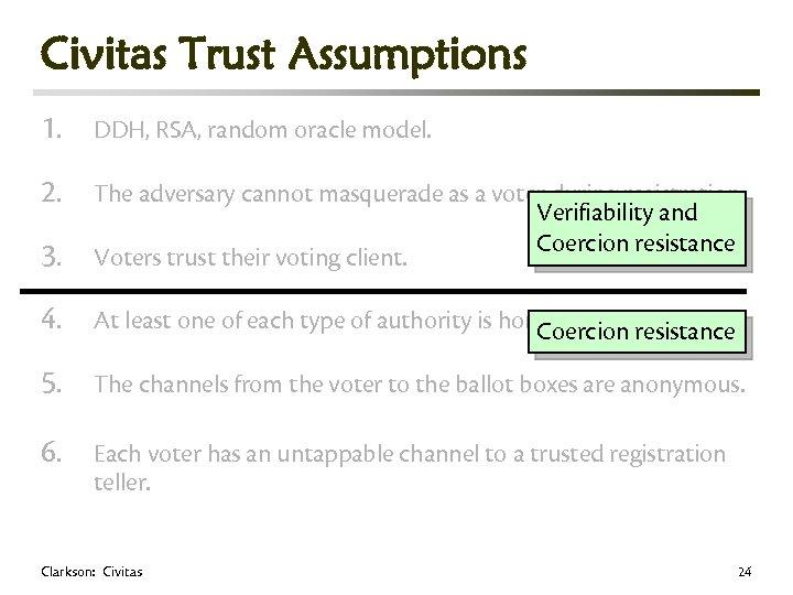 Civitas Trust Assumptions 1. DDH, RSA, random oracle model. 2. 3. The adversary cannot