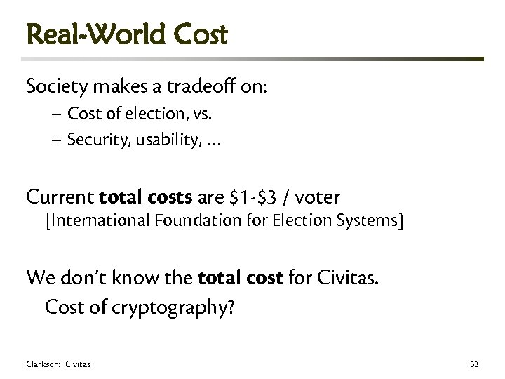 Real-World Cost Society makes a tradeoff on: – Cost of election, vs. – Security,