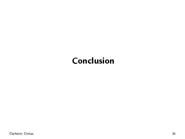 Conclusion Clarkson: Civitas 35