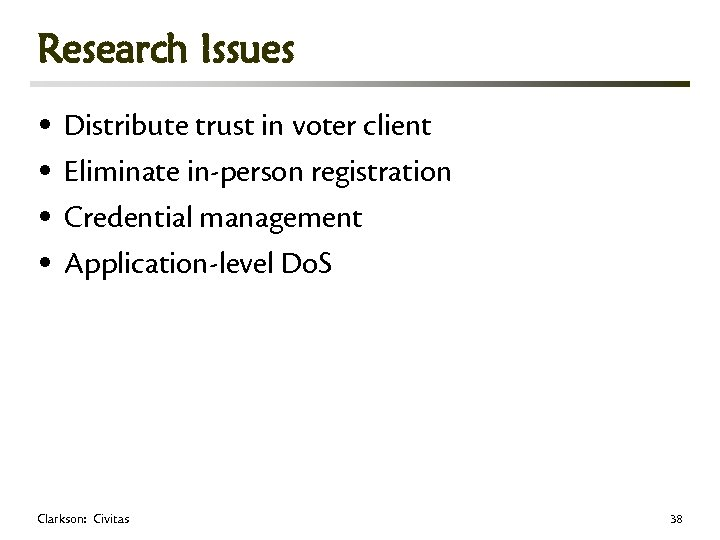 Research Issues • Distribute trust in voter client • Eliminate in-person registration • Credential