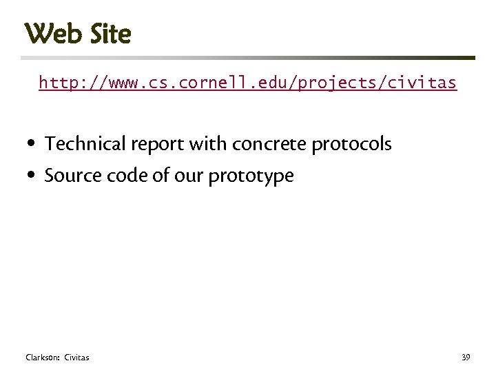 Web Site http: //www. cs. cornell. edu/projects/civitas • Technical report with concrete protocols •
