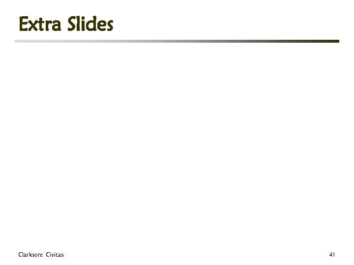 Extra Slides Clarkson: Civitas 41
