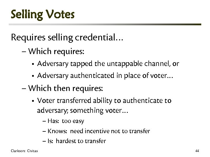 Selling Votes Requires selling credential… – Which requires: • Adversary tapped the untappable channel,