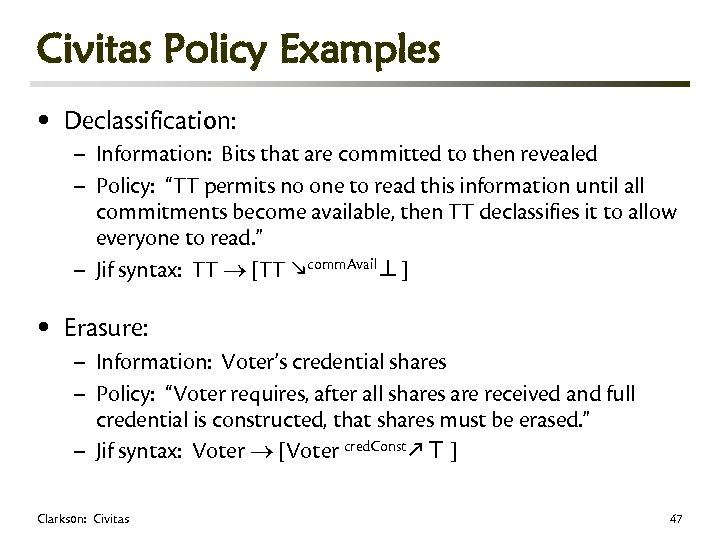 Civitas Policy Examples • Declassification: • Erasure: – Information: Bits that are committed to