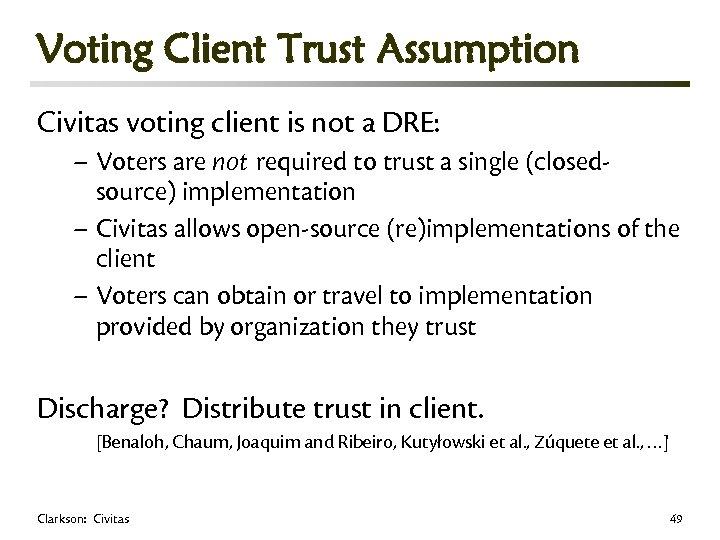 Voting Client Trust Assumption Civitas voting client is not a DRE: – Voters are