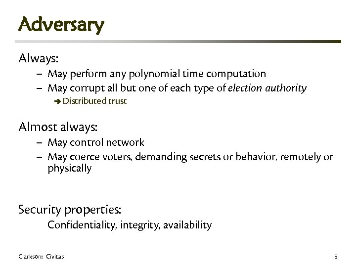 Adversary Always: – May perform any polynomial time computation – May corrupt all but