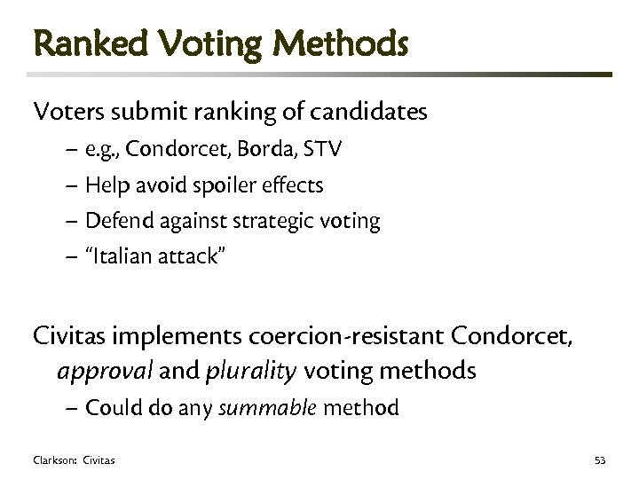 Ranked Voting Methods Voters submit ranking of candidates – e. g. , Condorcet, Borda,