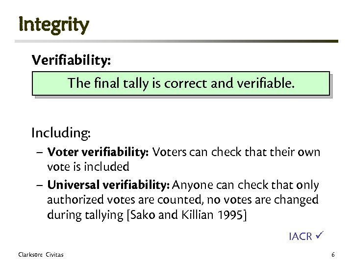 Integrity Verifiability: The final tally is correct and verifiable. Including: – Voter verifiability: Voters