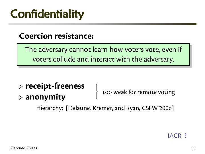 Confidentiality Coercion resistance: The adversary cannot learn how voters vote, even if voters collude