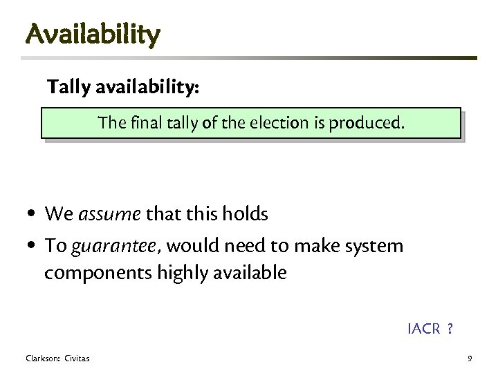 Availability Tally availability: The final tally of the election is produced. • We assume