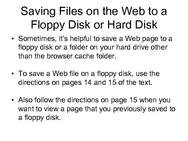 Saving Files on the Web to a Floppy Disk or Hard Disk • Sometimes,