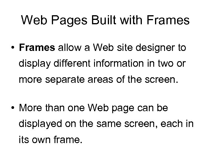 Web Pages Built with Frames • Frames allow a Web site designer to display