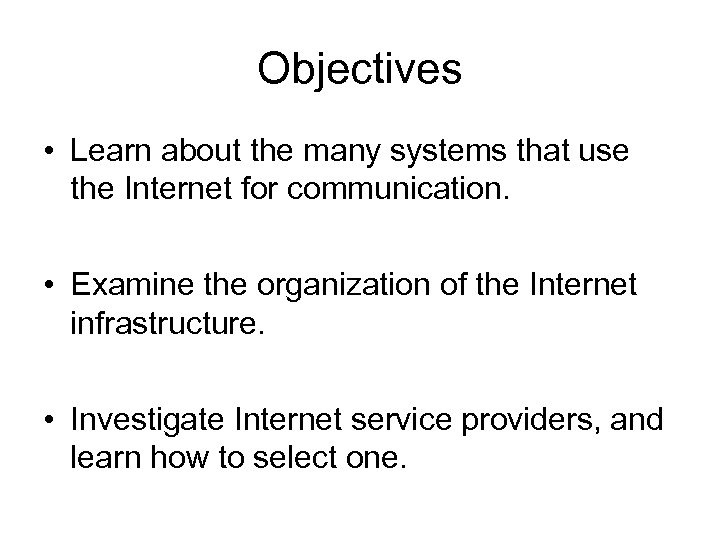 Objectives • Learn about the many systems that use the Internet for communication. •