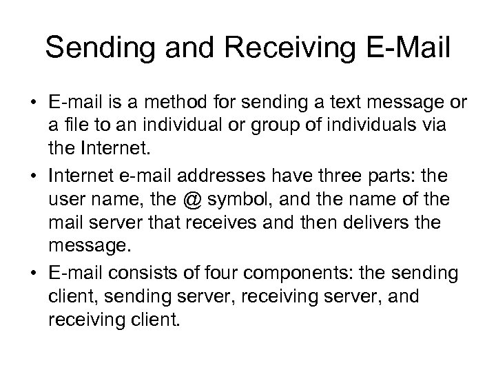 Sending and Receiving E-Mail • E-mail is a method for sending a text message