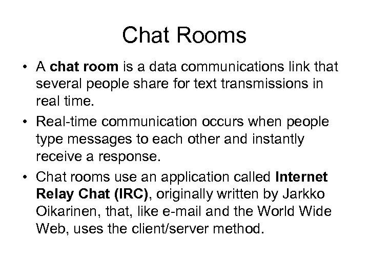 Chat Rooms • A chat room is a data communications link that several people
