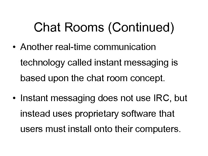 Chat Rooms (Continued) • Another real-time communication technology called instant messaging is based upon