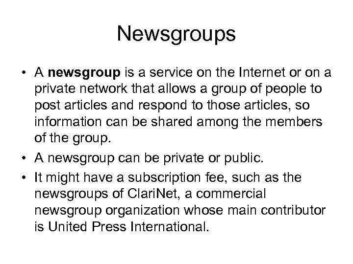 Newsgroups • A newsgroup is a service on the Internet or on a private