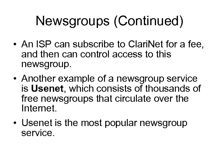 Newsgroups (Continued) • An ISP can subscribe to Clari. Net for a fee, and