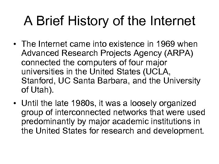 A Brief History of the Internet • The Internet came into existence in 1969