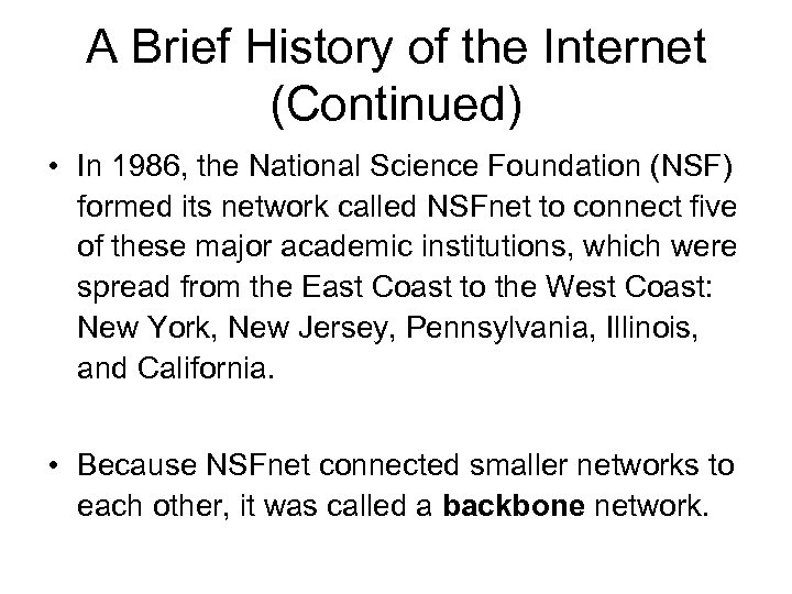 A Brief History of the Internet (Continued) • In 1986, the National Science Foundation