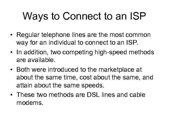 Ways to Connect to an ISP • Regular telephone lines are the most common