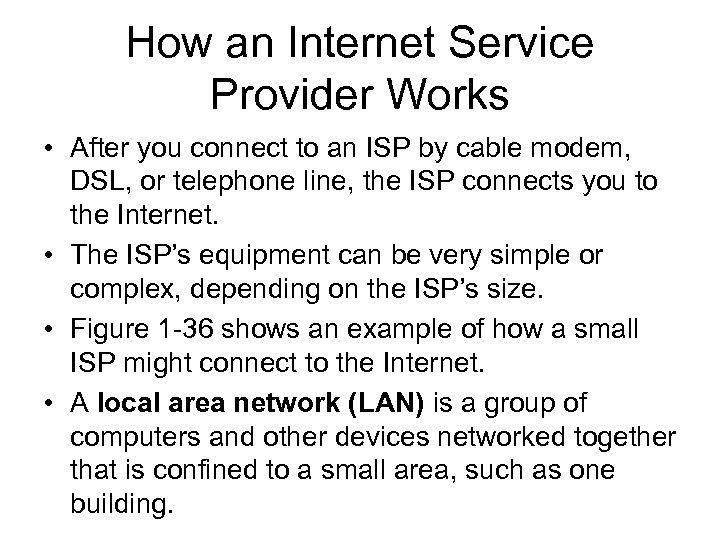How an Internet Service Provider Works • After you connect to an ISP by