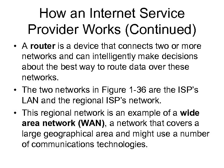 How an Internet Service Provider Works (Continued) • A router is a device that