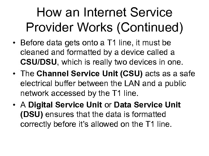 How an Internet Service Provider Works (Continued) • Before data gets onto a T