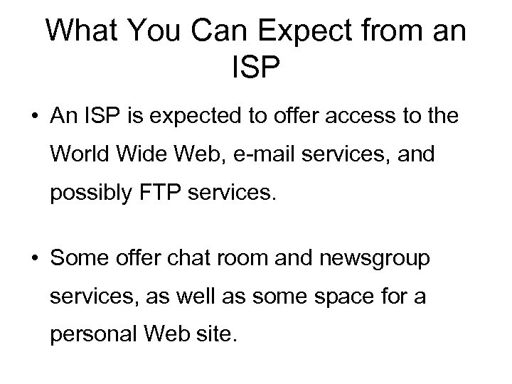 What You Can Expect from an ISP • An ISP is expected to offer