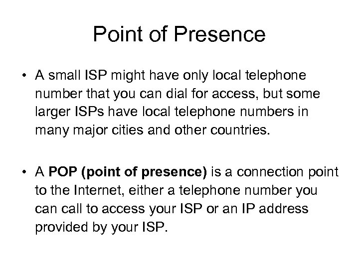 Point of Presence • A small ISP might have only local telephone number that