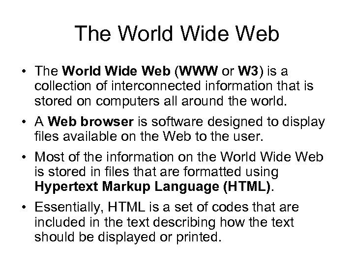 The World Wide Web • The World Wide Web (WWW or W 3) is