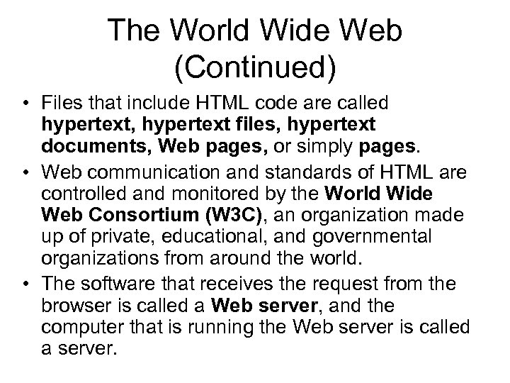The World Wide Web (Continued) • Files that include HTML code are called hypertext,
