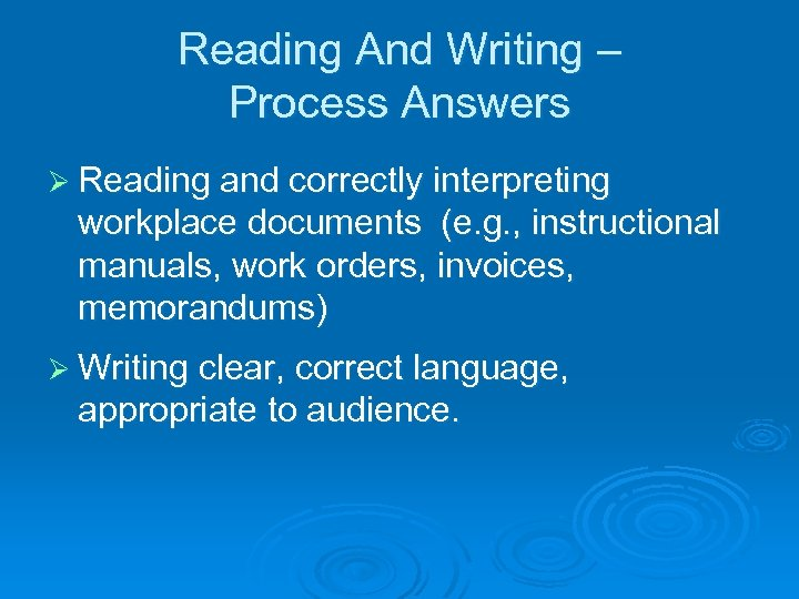 Reading And Writing – Process Answers Ø Reading and correctly interpreting workplace documents (e.
