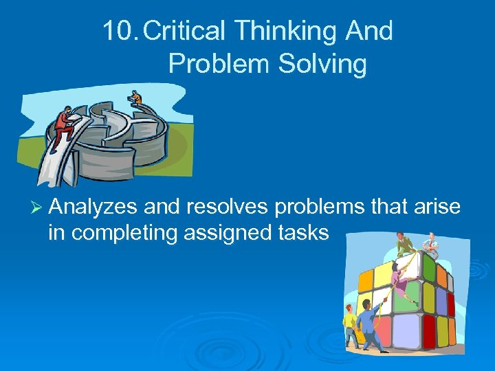 10. Critical Thinking And Problem Solving Ø Analyzes and resolves problems that arise in