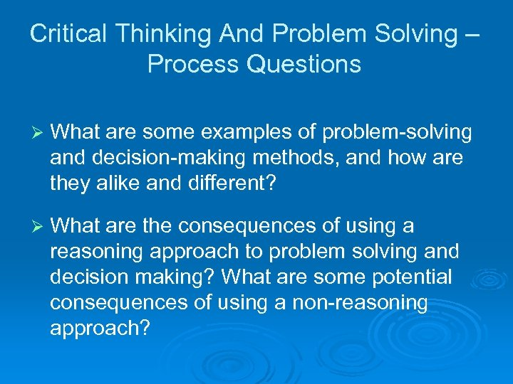 Critical Thinking And Problem Solving – Process Questions Ø What are some examples of