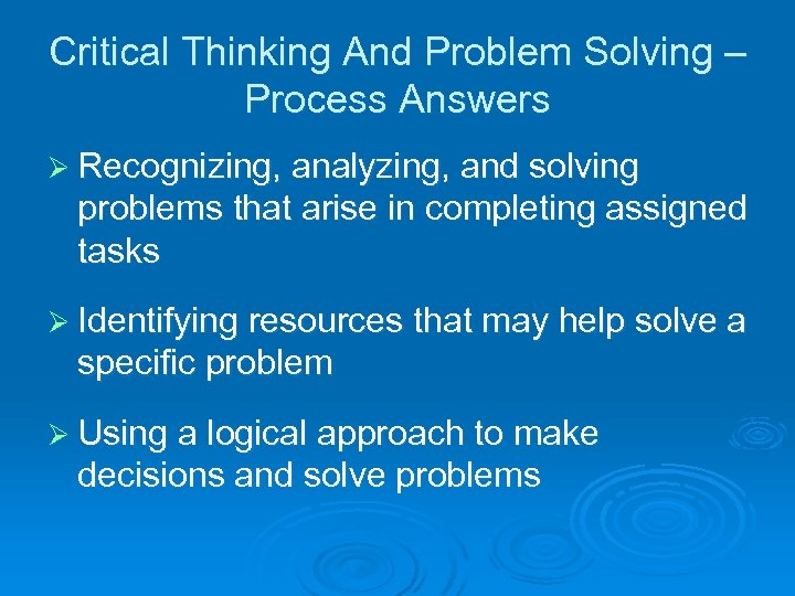 Critical Thinking And Problem Solving – Process Answers Ø Recognizing, analyzing, and solving problems