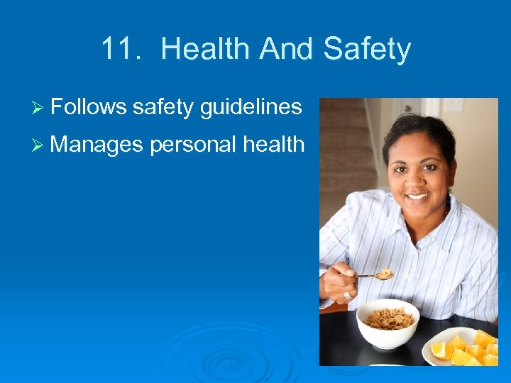 11. Health And Safety Ø Follows safety guidelines Ø Manages personal health