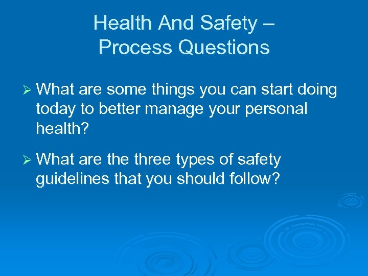 Health And Safety – Process Questions Ø What are some things you can start