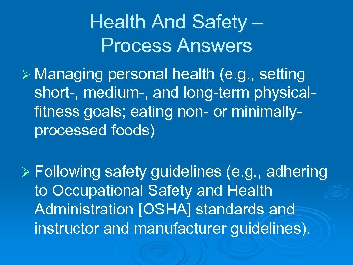 Health And Safety – Process Answers Ø Managing personal health (e. g. , setting