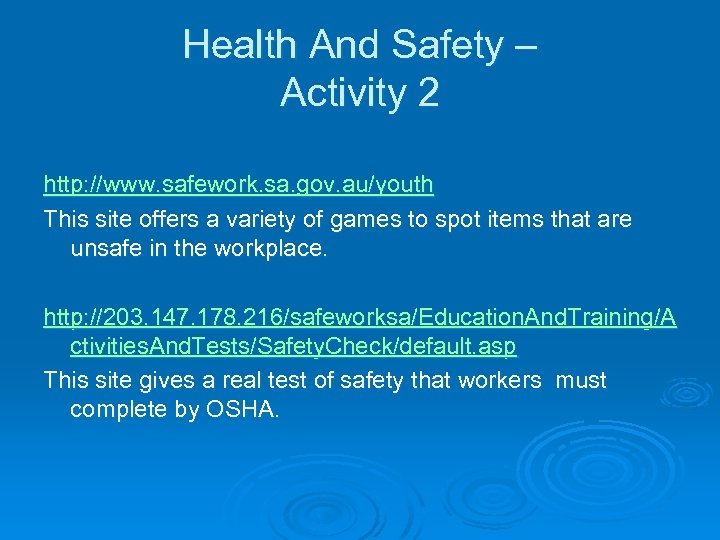 Health And Safety – Activity 2 http: //www. safework. sa. gov. au/youth This site